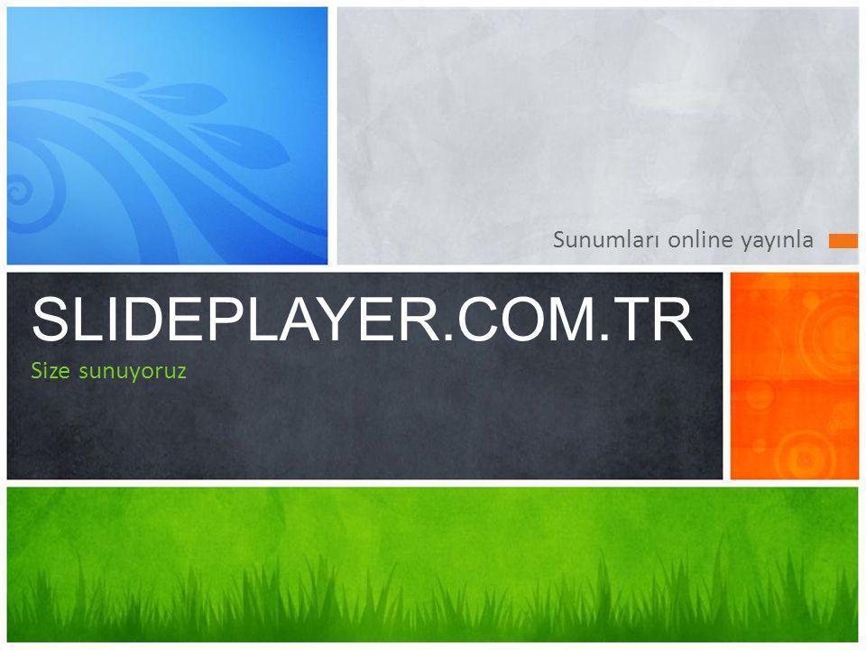 SLIDEPLAYER.COM.TR Size sunuyoruz