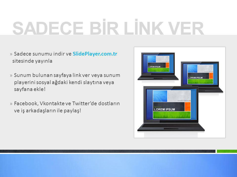 SADECE BİR LİNK VER Sadece sunumu indir ve SlidePlayer.com.tr