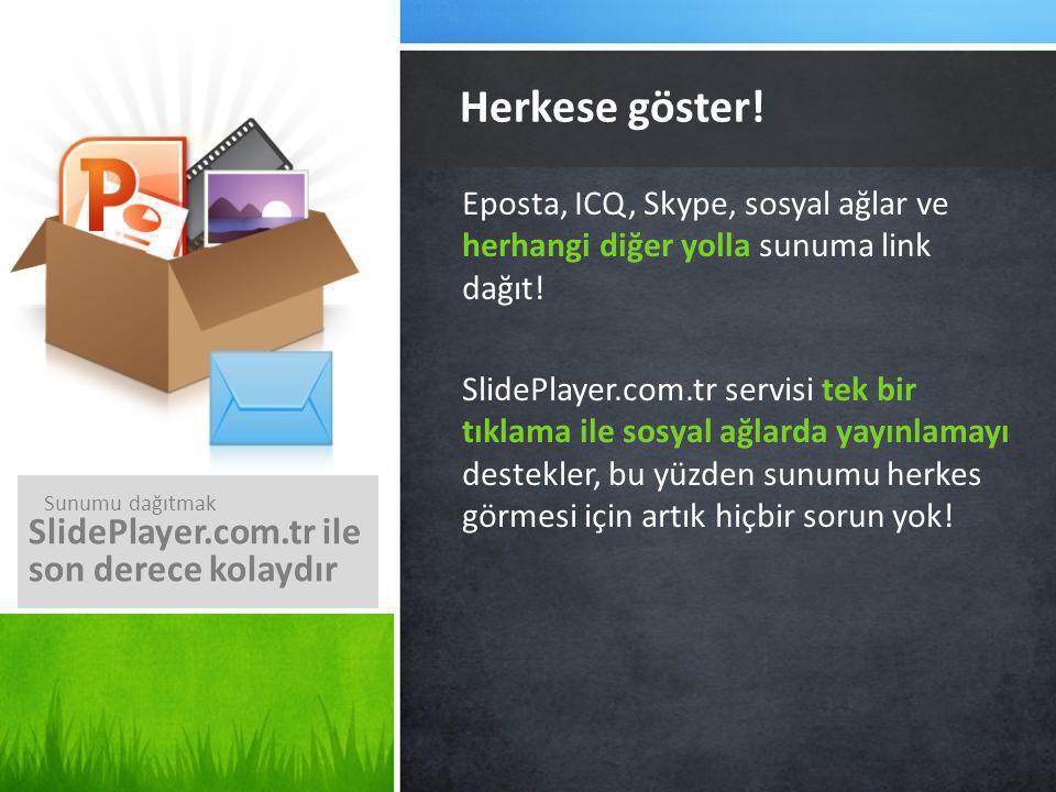 Herkese göster! SlidePlayer.com.tr ile son derece kolaydır