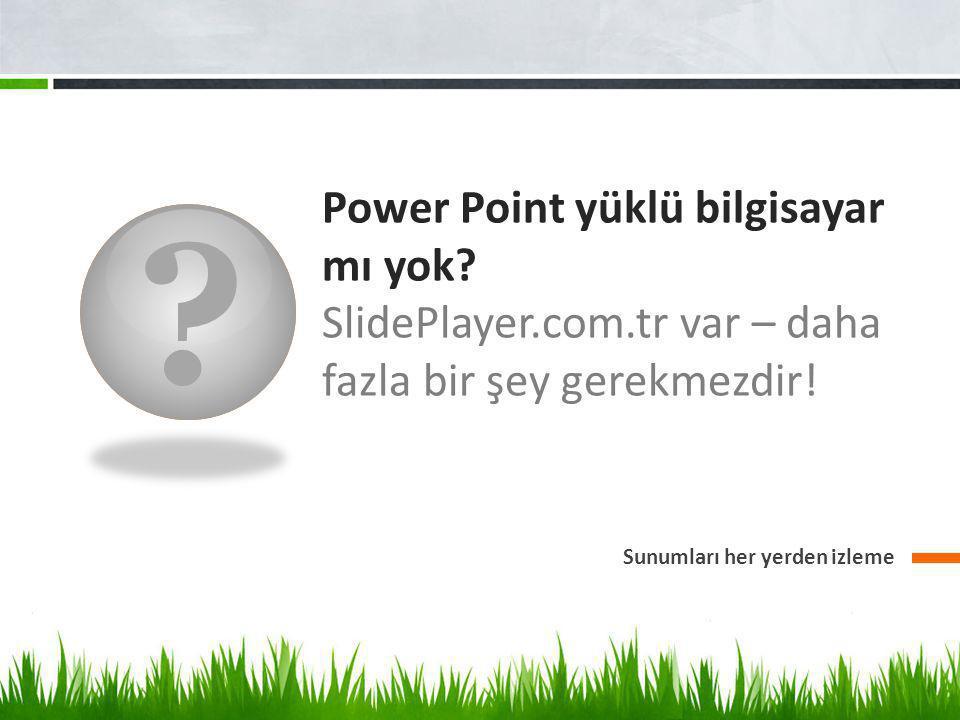 Power Point yüklü bilgisayar mı yok. SlidePlayer.com.tr var – daha fazla bir şey gerekmezdir.