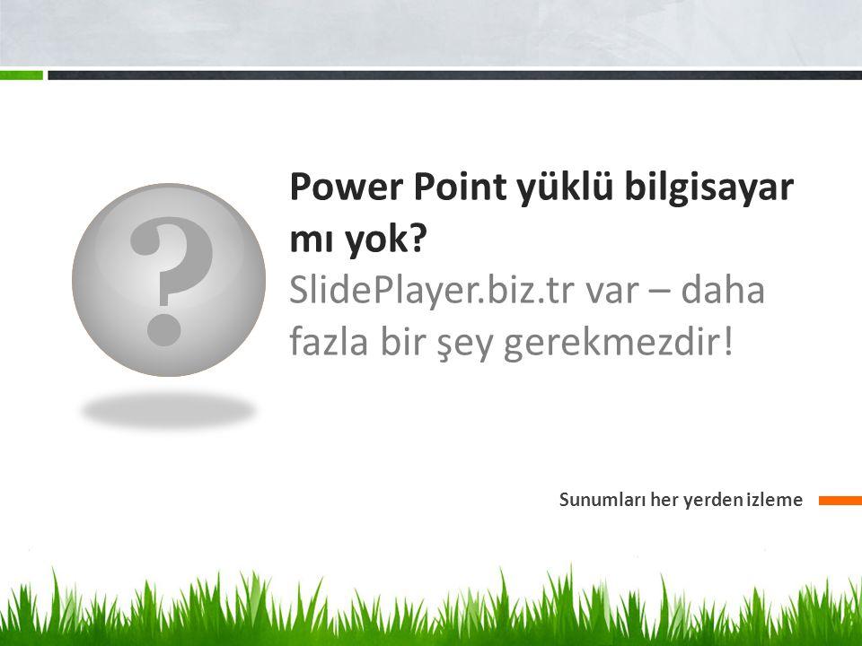 Power Point yüklü bilgisayar mı yok. SlidePlayer.biz.tr var – daha fazla bir şey gerekmezdir.