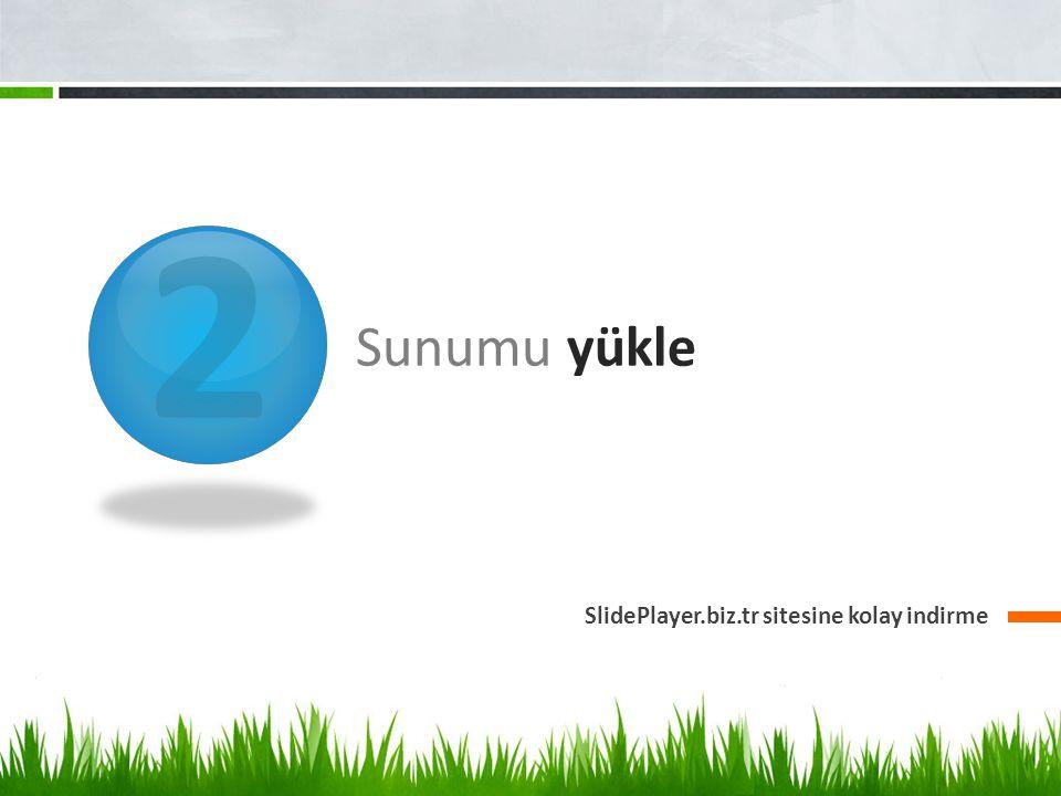 2 Sunumu yükle SlidePlayer.biz.tr sitesine kolay indirme