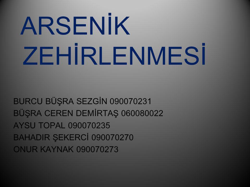 ARSENİK ZEHİRLENMESİ BURCU BÜŞRA SEZGİN 090070231