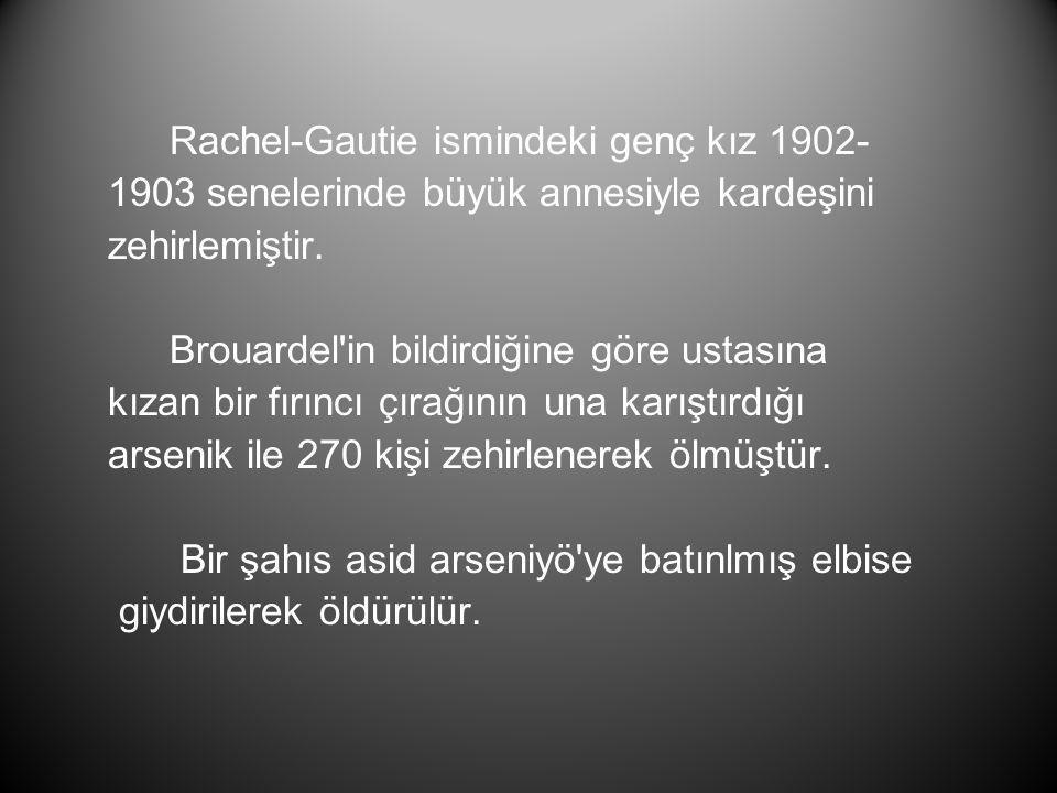 Rachel-Gautie ismindeki genç kız 1902- 1903 senelerinde büyük annesiyle kardeşini zehirlemiştir.