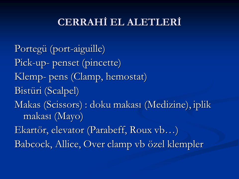 CERRAHİ EL ALETLERİ Portegü (port-aiguille) Pick-up- penset (pincette) Klemp- pens (Clamp, hemostat)
