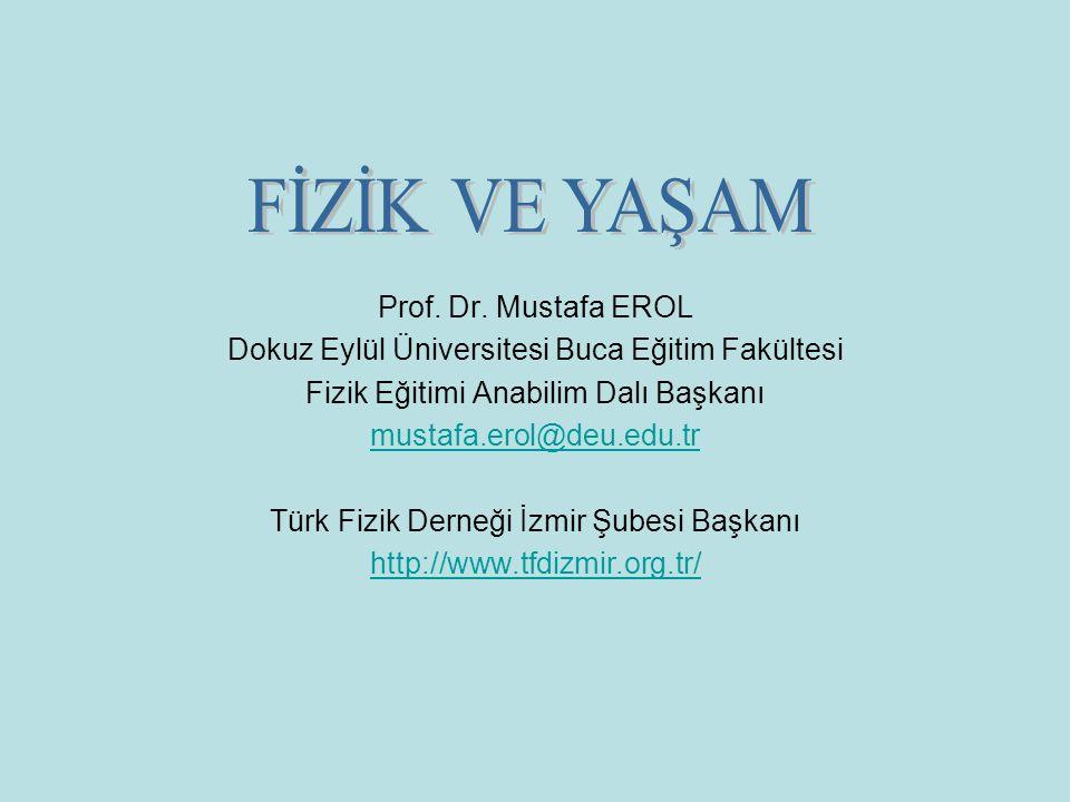 FİZİK VE YAŞAM Prof. Dr. Mustafa EROL