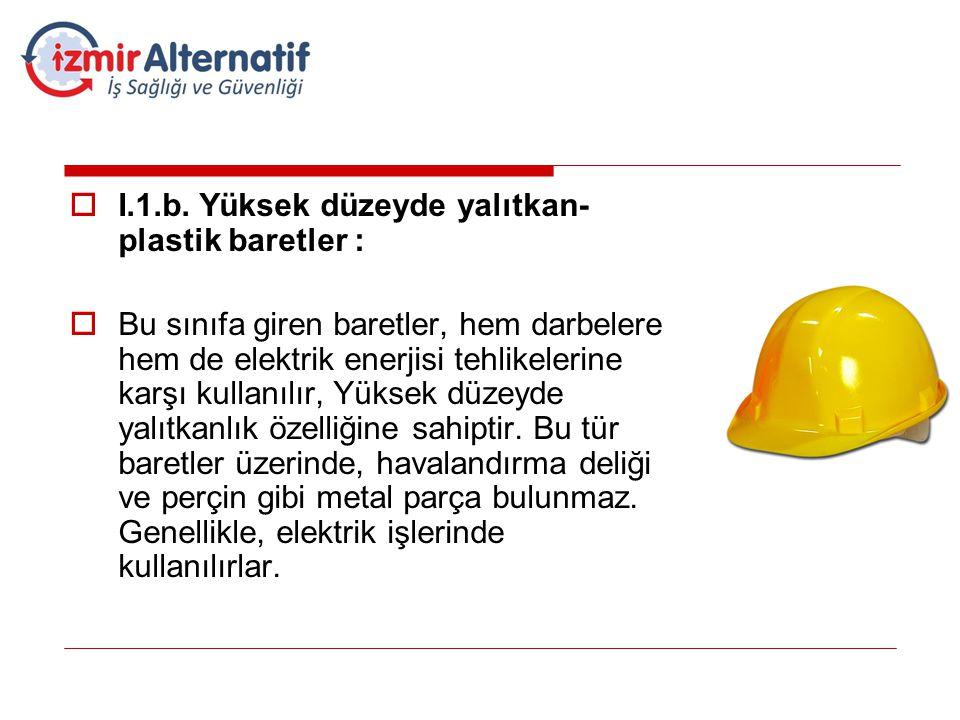 I.1.b. Yüksek düzeyde yalıtkan-plastik baretler :