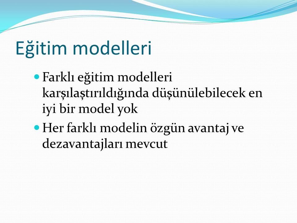Eğitim modelleri Farklı eğitim modelleri karşılaştırıldığında düşünülebilecek en iyi bir model yok.