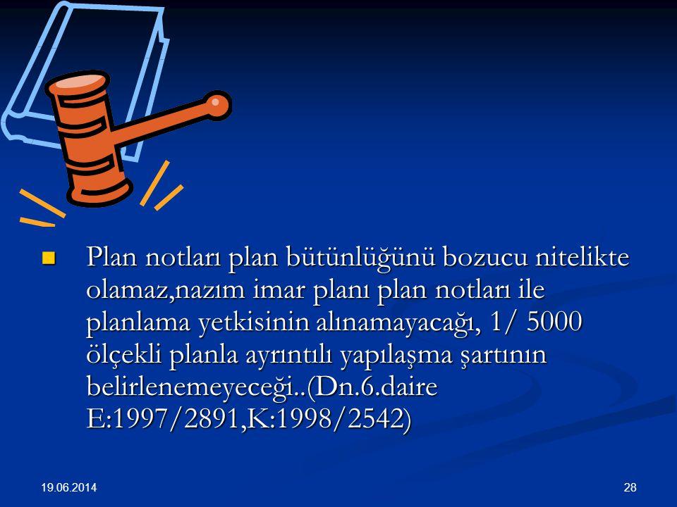 Plan notları plan bütünlüğünü bozucu nitelikte olamaz,nazım imar planı plan notları ile planlama yetkisinin alınamayacağı, 1/ 5000 ölçekli planla ayrıntılı yapılaşma şartının belirlenemeyeceği..(Dn.6.daire E:1997/2891,K:1998/2542)