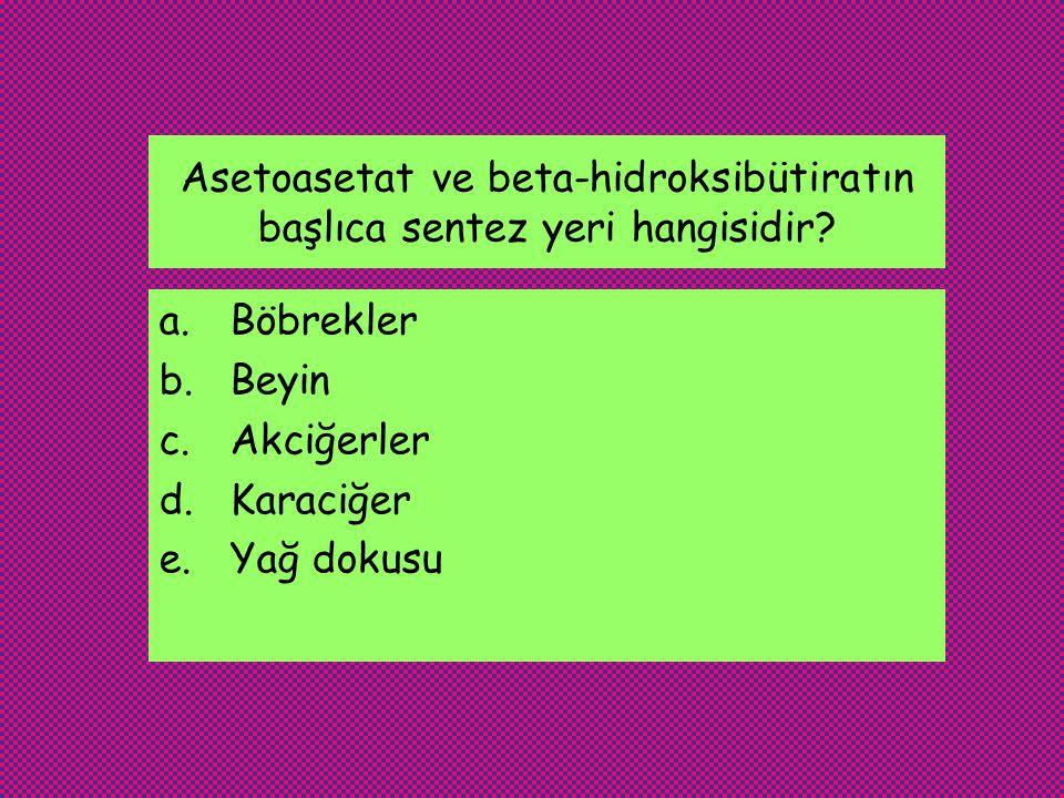 Asetoasetat ve beta-hidroksibütiratın başlıca sentez yeri hangisidir