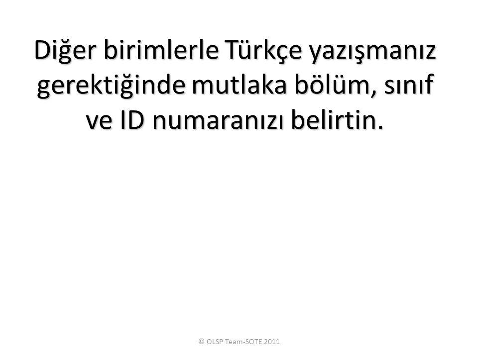 Diğer birimlerle Türkçe yazışmanız gerektiğinde mutlaka bölüm, sınıf ve ID numaranızı belirtin.