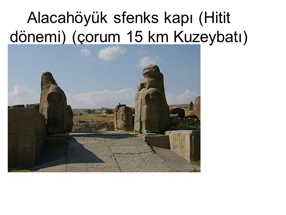 Alacahöyük sfenks kapı (Hitit dönemi) (çorum 15 km Kuzeybatı)