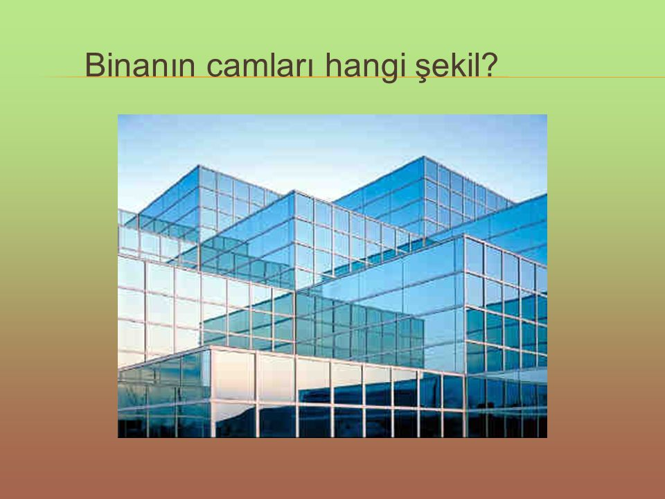 Binanın camları hangi şekil
