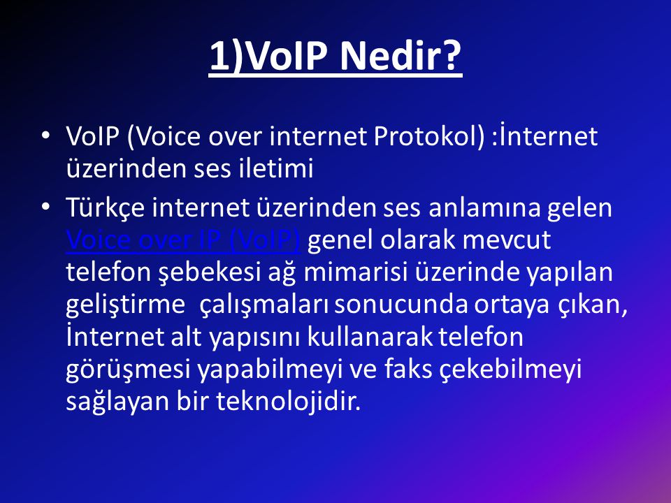 1)VoIP Nedir VoIP (Voice over internet Protokol) :İnternet üzerinden ses iletimi.