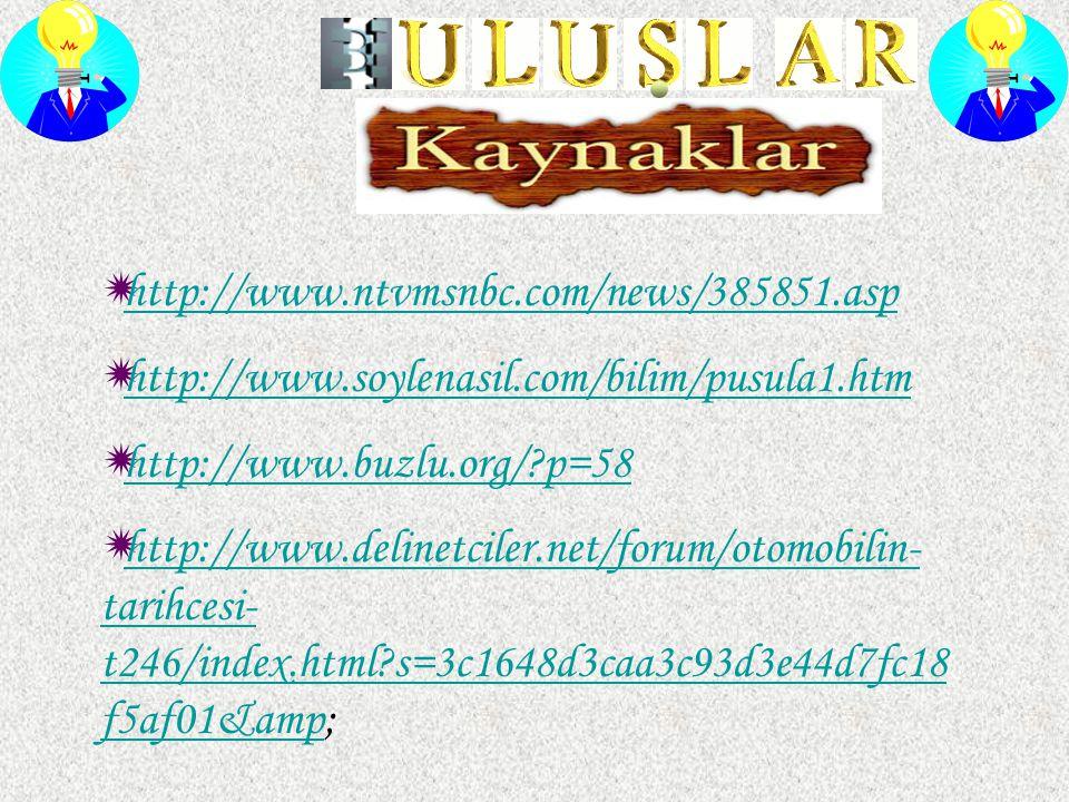 http://www.ntvmsnbc.com/news/385851.asp http://www.soylenasil.com/bilim/pusula1.htm. http://www.buzlu.org/ p=58.