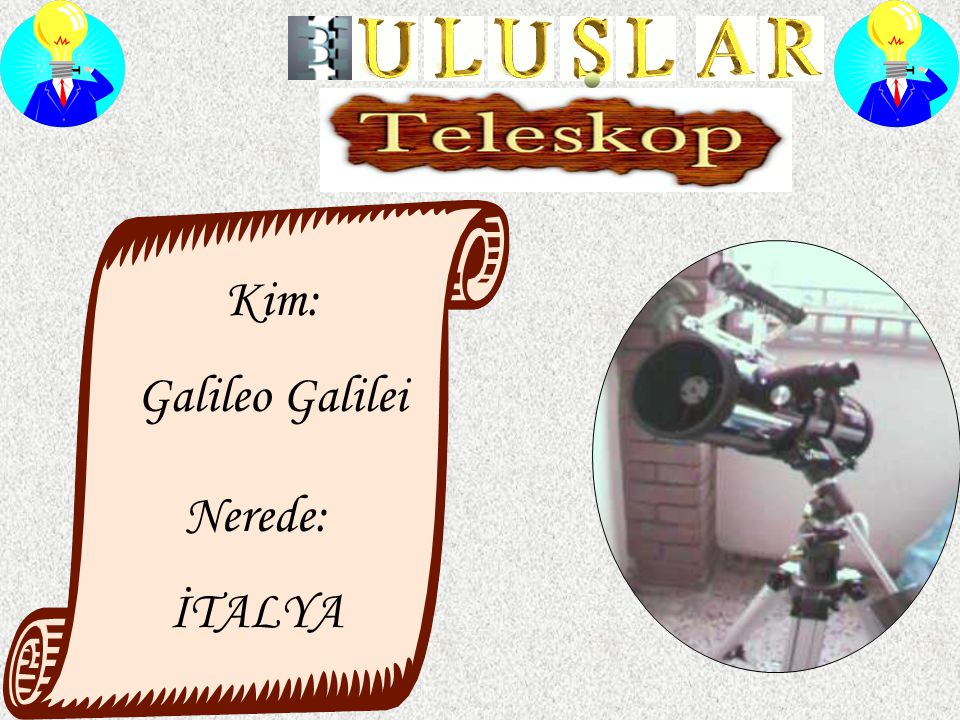 Kim: Galileo Galilei Nerede: İTALYA