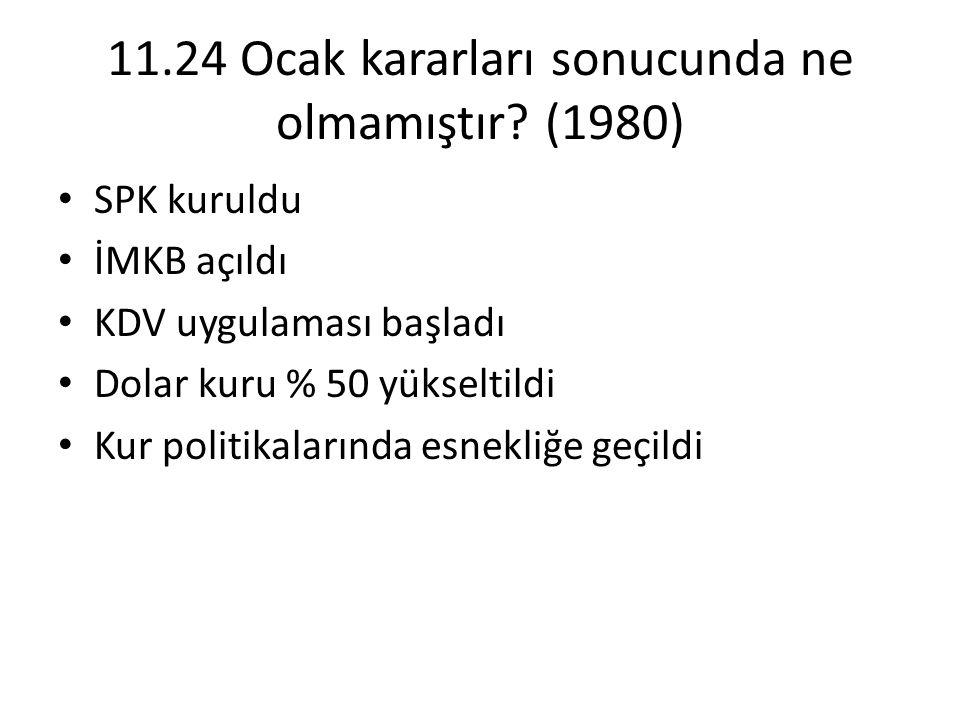 11.24 Ocak kararları sonucunda ne olmamıştır (1980)