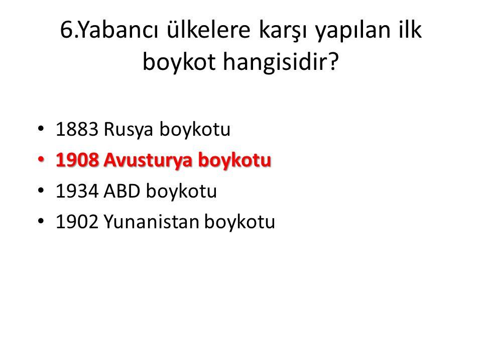 6.Yabancı ülkelere karşı yapılan ilk boykot hangisidir