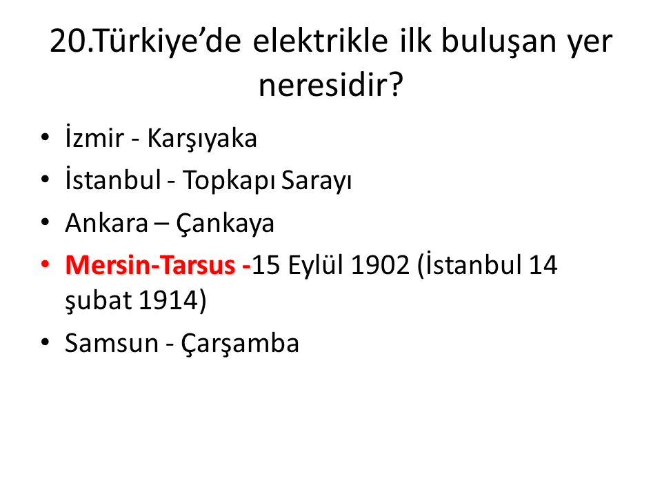 20.Türkiye'de elektrikle ilk buluşan yer neresidir