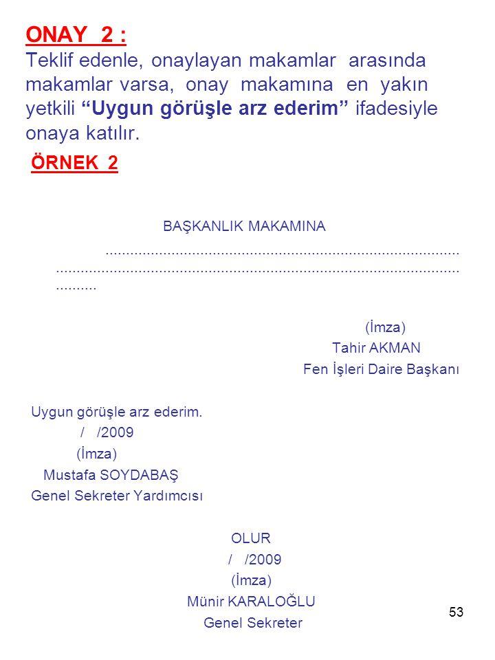 ONAY 2 : Teklif edenle, onaylayan makamlar arasında makamlar varsa, onay makamına en yakın yetkili Uygun görüşle arz ederim ifadesiyle onaya katılır.