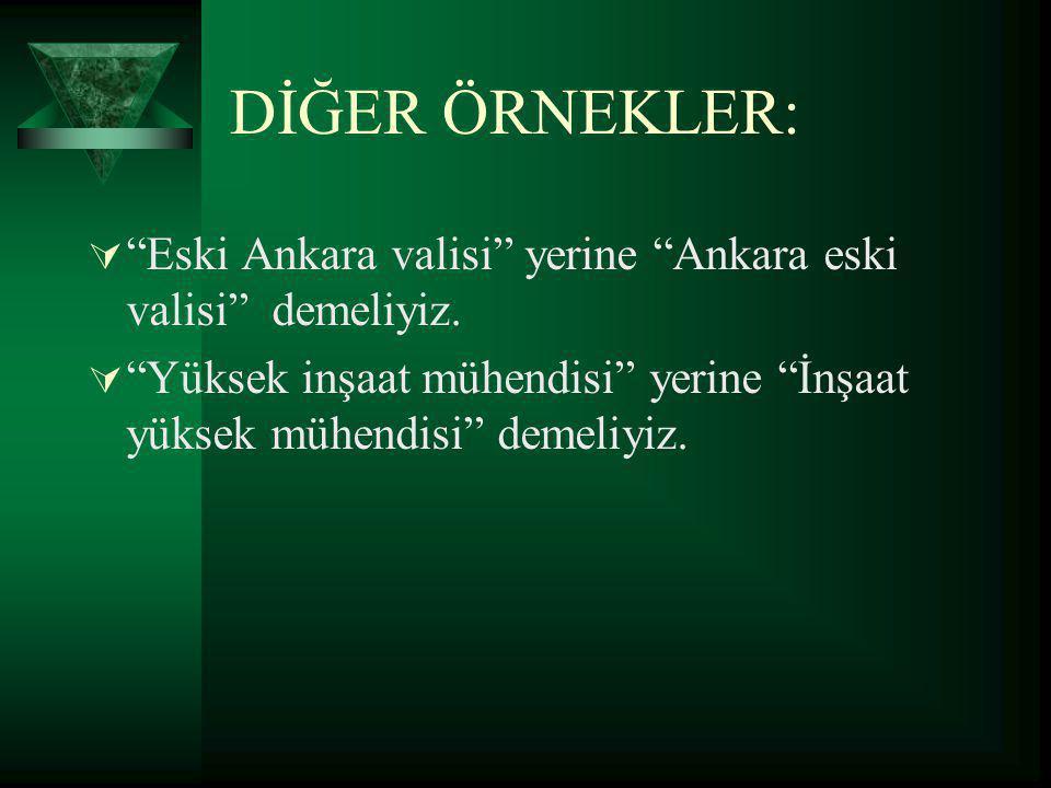 DİĞER ÖRNEKLER: Eski Ankara valisi yerine Ankara eski valisi demeliyiz.