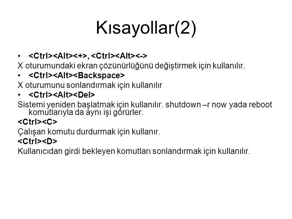 Kısayollar(2) <Ctrl><Alt><+>, <Ctrl><Alt><-> X oturumundaki ekran çözünürlüğünü değiştirmek için kullanılır.