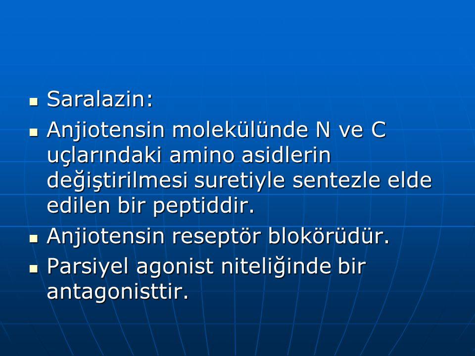 Saralazin: Anjiotensin molekülünde N ve C uçlarındaki amino asidlerin değiştirilmesi suretiyle sentezle elde edilen bir peptiddir.