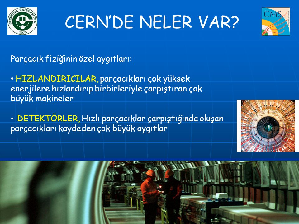 CERN'DE NELER VAR Parçacık fiziğinin özel aygıtları: