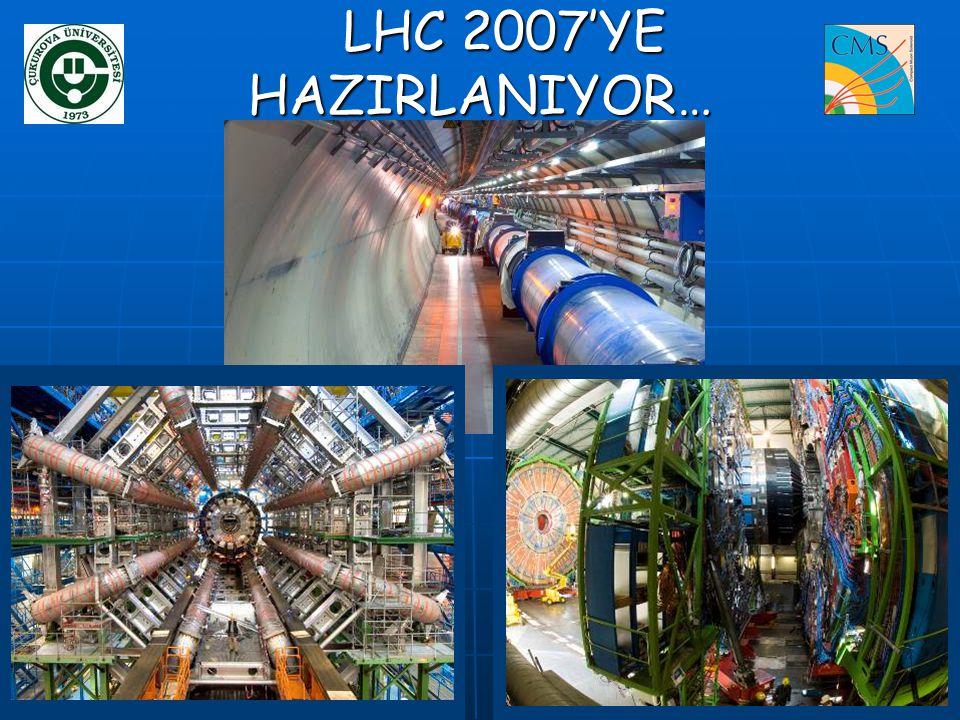LHC 2007'YE HAZIRLANIYOR…