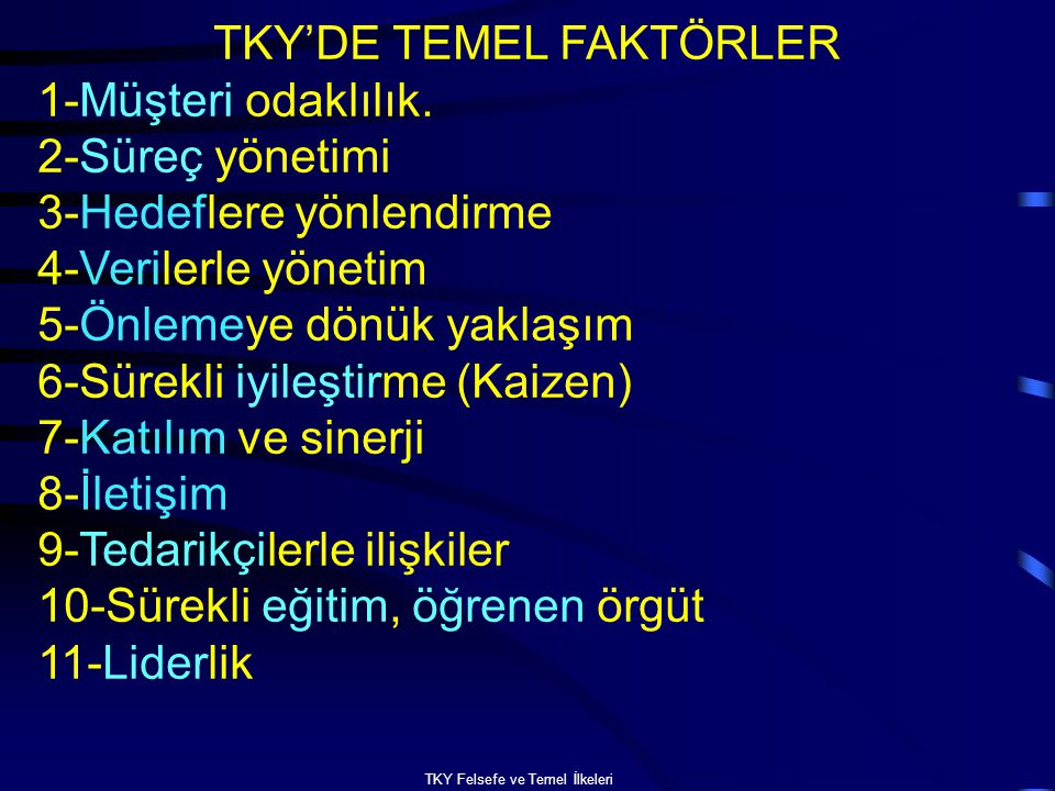 TKY'DE TEMEL FAKTÖRLER 1-Müşteri odaklılık. 2-Süreç yönetimi