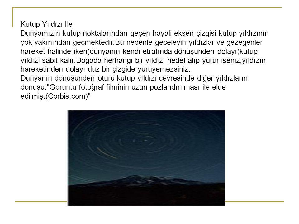 Kutup Yıldızı İle Dünyamızın kutup noktalarından geçen hayali eksen çizgisi kutup yıldızının çok yakınından geçmektedir.Bu nedenle geceleyin yıldızlar ve gezegenler hareket halinde iken(dünyanın kendi etrafında dönüşünden dolayı)kutup yıldızı sabit kalır.Doğada herhangi bir yıldızı hedef alıp yürür iseniz,yıldızın hareketinden dolayı düz bir çizgide yürüyemezsiniz. Dünyanın dönüşünden ötürü kutup yıldızı çevresinde diğer yıldızların dönüşü. Görüntü fotoğraf filminin uzun pozlandırılması ile elde edilmiş.(Corbis.com)