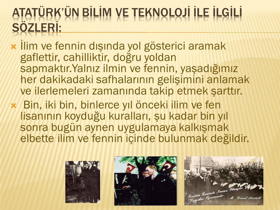 Atatürk'ün bİlİm ve teknolojİ İle İlgİlİ sözlerİ: