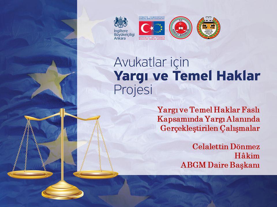 Yargı ve Temel Haklar Faslı Kapsamında Yargı Alanında Gerçekleştirilen Çalışmalar Celalettin Dönmez Hâkim ABGM Daire Başkanı