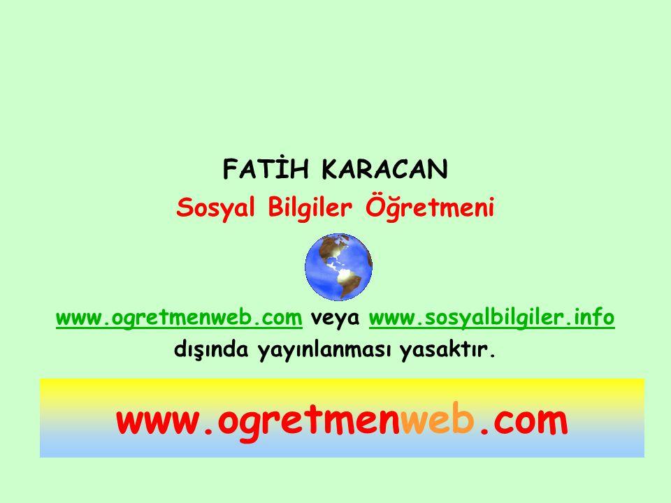 www.ogretmenweb.com FATİH KARACAN Sosyal Bilgiler Öğretmeni