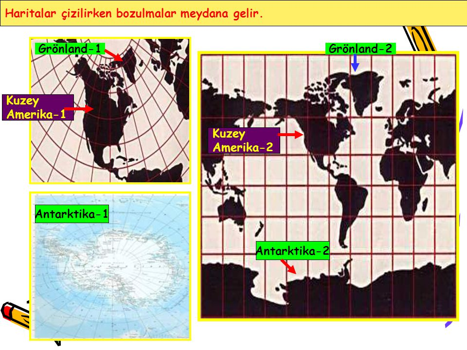 Haritalar çizilirken bozulmalar meydana gelir.