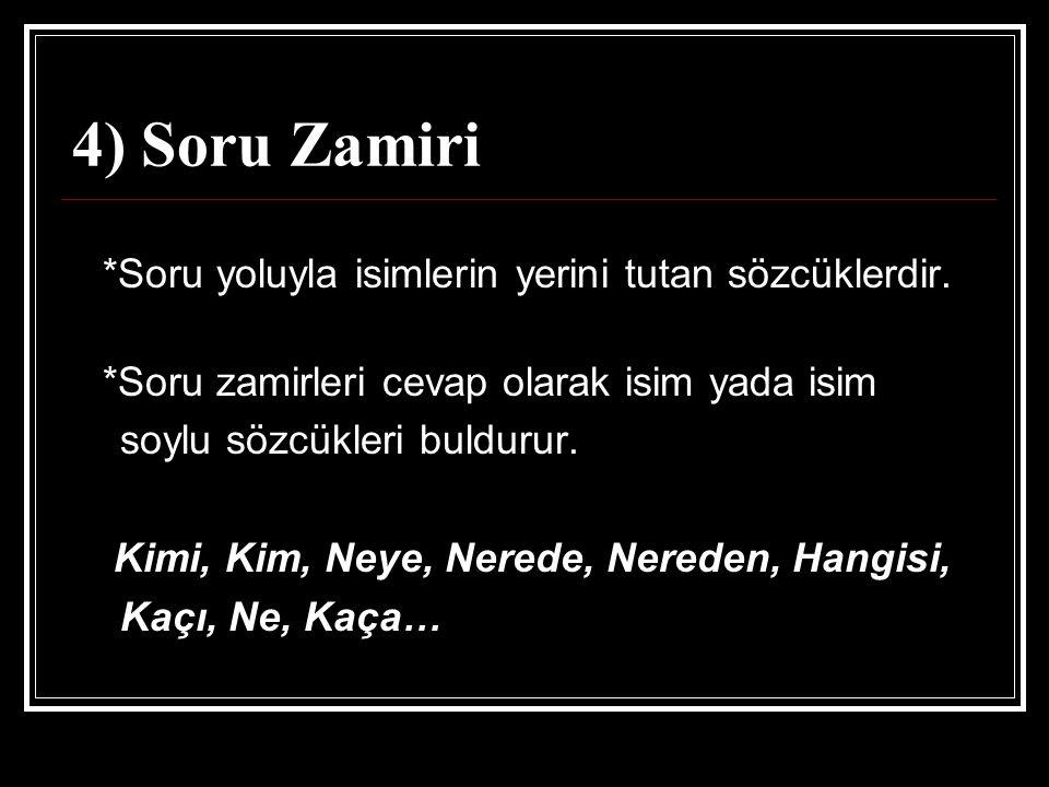 4) Soru Zamiri *Soru zamirleri cevap olarak isim yada isim