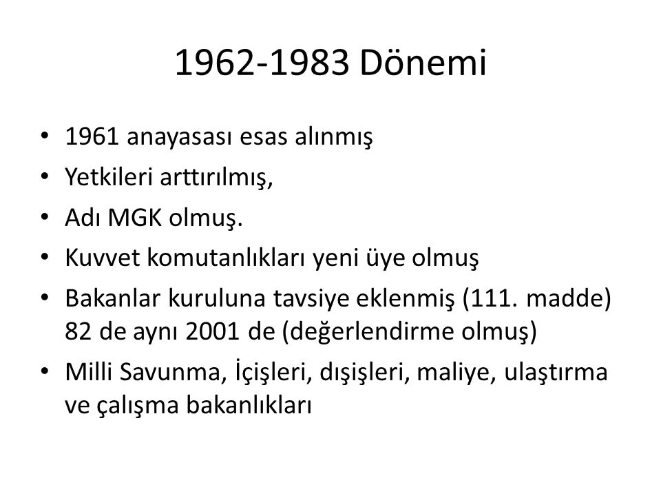 1962-1983 Dönemi 1961 anayasası esas alınmış Yetkileri arttırılmış,