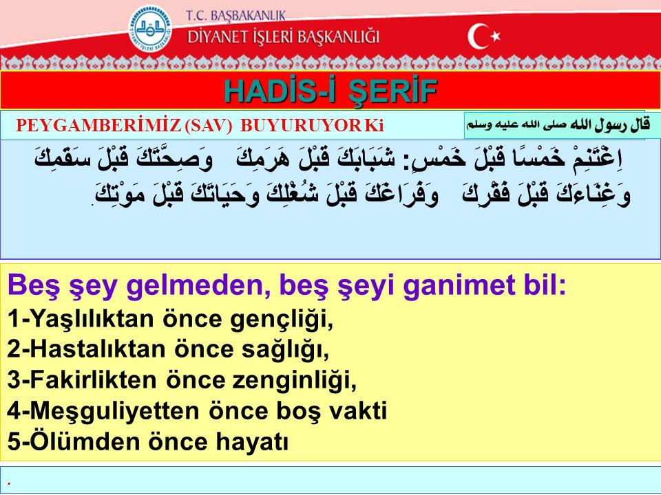 HADİS-İ ŞERİF PEYGAMBERİMİZ (SAV) BUYURUYOR Ki.