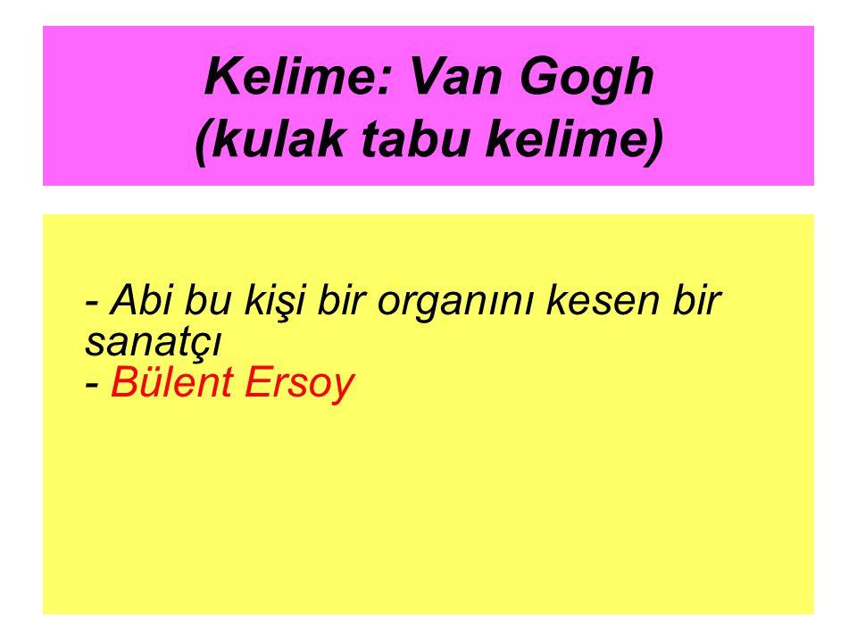 Kelime: Van Gogh (kulak tabu kelime)