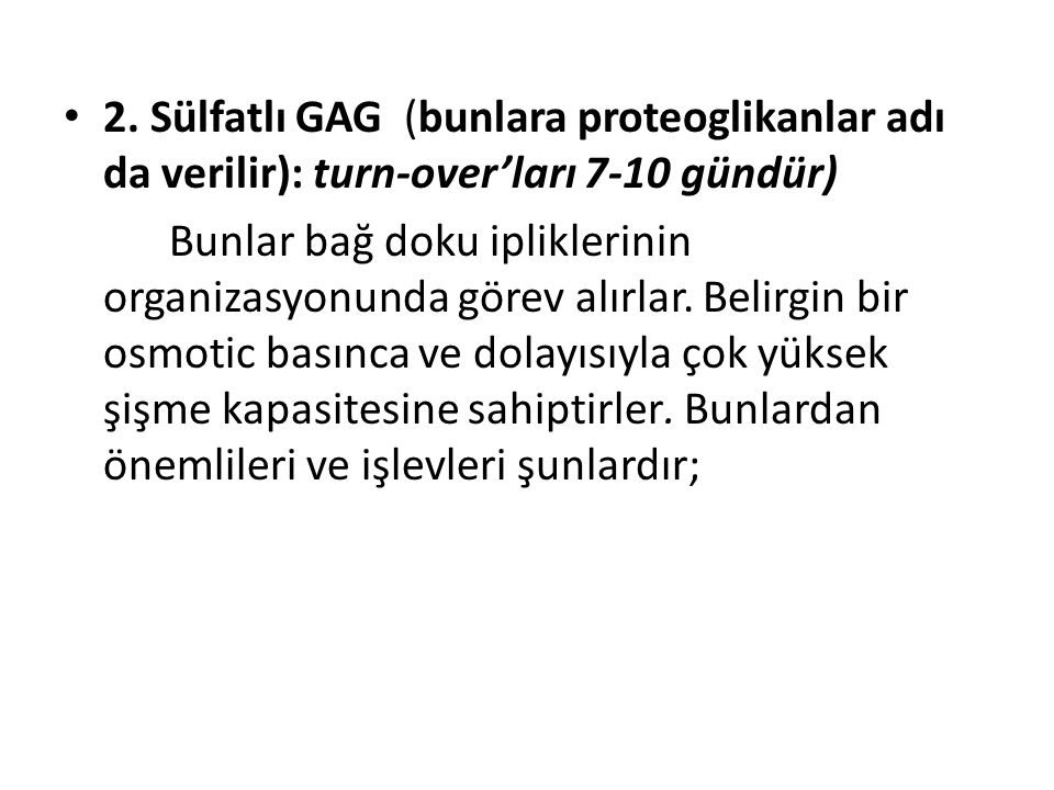 2. Sülfatlı GAG (bunlara proteoglikanlar adı da verilir): turn-over'ları 7-10 gündür)