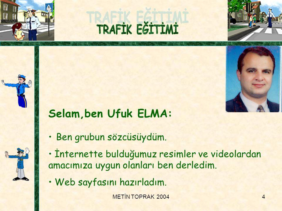 Selam,ben Ufuk ELMA: Ben grubun sözcüsüydüm.