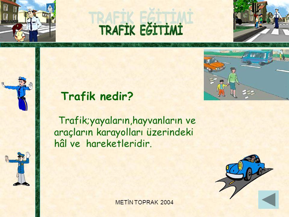 Trafik nedir Trafik;yayaların,hayvanların ve araçların karayolları üzerindeki hâl ve hareketleridir.