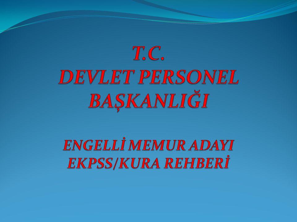 T.C. DEVLET PERSONEL BAŞKANLIĞI ENGELLİ MEMUR ADAYI EKPSS/KURA REHBERİ
