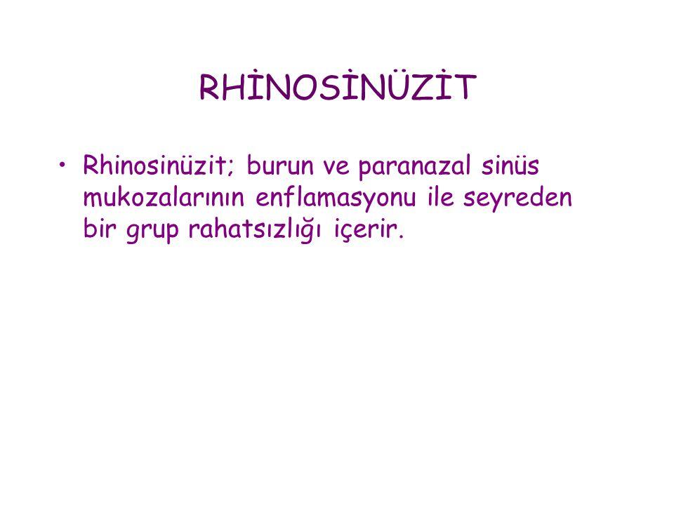 RHİNOSİNÜZİT Rhinosinüzit; burun ve paranazal sinüs mukozalarının enflamasyonu ile seyreden bir grup rahatsızlığı içerir.