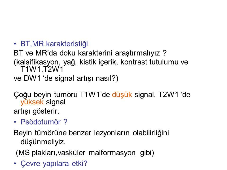 BT,MR karakteristiği BT ve MR'da doku karakterini araştırmalıyız (kalsifikasyon, yağ, kistik içerik, kontrast tutulumu ve T1W1,T2W1.