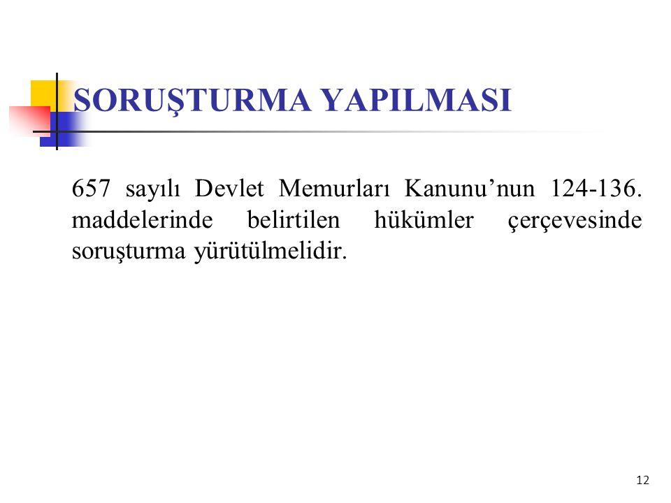 SORUŞTURMA YAPILMASI 657 sayılı Devlet Memurları Kanunu'nun 124-136.