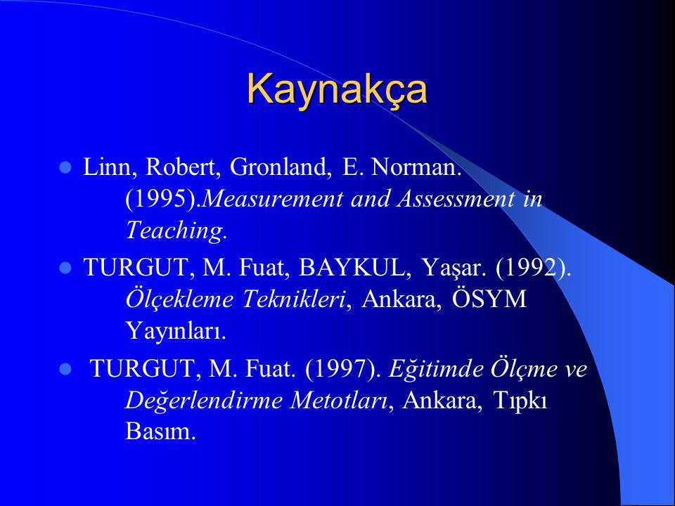 Kaynakça Linn, Robert, Gronland, E. Norman. (1995).Measurement and Assessment in Teaching.