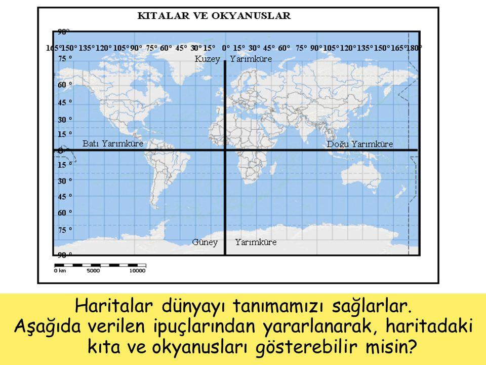 Haritalar dünyayı tanımamızı sağlarlar.