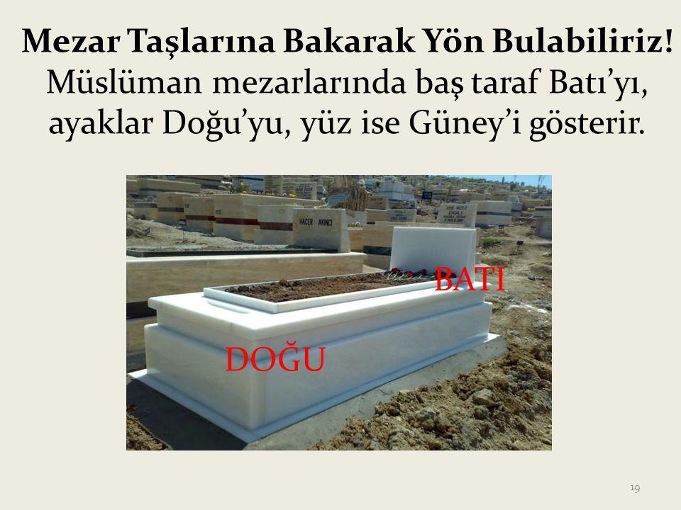 Mezar Taşlarına Bakarak Yön Bulabiliriz