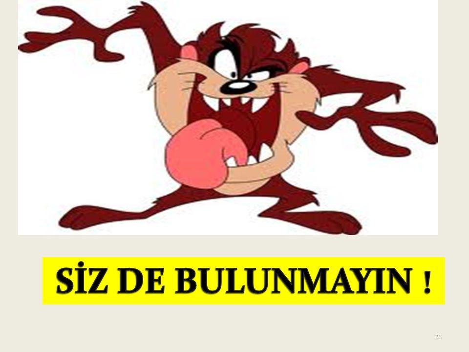 SİZ DE BULUNMAYIN !
